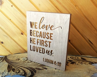 We Love Because He First Loved Us Wood Canvas, 1 John 4:19 Wall Art, Wood Home Decor, Bible Verse Life Saying, Religious Inspirational Quote