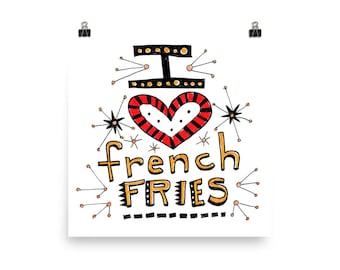 I Love French Fries / Food Art Print - Hand Lettering