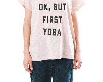 Ok But First Yoga Shirt - Yoga Top - Yoga Clothes - Women's Yoga Shirt - Women's Graphic Tee - Yogi Wear - Graphic Tees For Women - Om