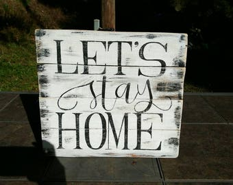 Let's stay home sign, distressed handpainted home sign, let's stay home rustic pallet sign, farmhouse decor, mothers day housewarming gift