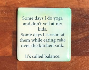 Some days I do yoga...Custom made 1.5 x 1.5  magnet