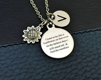 I want to be like a sunflower, so even on the darkest day I will stand tall and find the sunshine, affirmation necklace, Sunflower necklace