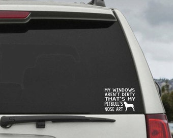 My Windows Aren't Dirty That's my Pitbull's Nose Art - Car Window Decal Sticker