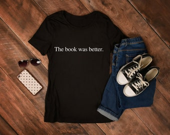 The Book was Better TShirt | Book Lover Shirt | Literary Gifts