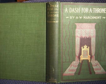 A Dash for a Throne, A. W. Marchmont, 1899 Collectible Antique Book, Green Hardcover Clothbound