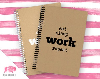 Spiral Notebook | Spiral Journal Planner | Journal | 100% Recycled | Eat Sleep Work Repeat | BB066