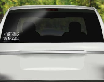 Nevertheless She Persisted Decal - Nasty Woman Car Decal - Feminism - She Persisted Sticker - Bumper sticker - Vinyl Decal - Car Stickers