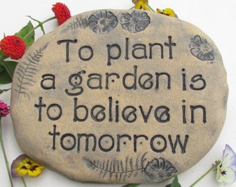 GARDEN STONE with quote: To plant a garden is to believe in tomorrow. Rustic handmade plaque, sign.  Gardening poem, saying, Garden art.
