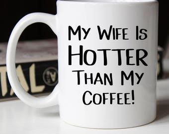 My Wife Is Hotter Than My Coffee, Wife Gift, Wife , Gift For Wife  , Anniversary Gift, Valentines Gift For Wife , Gift For Her