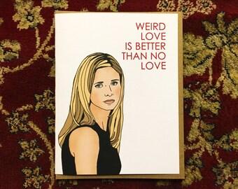 Weird Love is Better than no Love Buffy Card