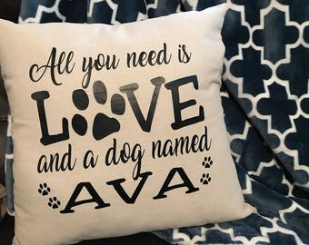 All you need is Love and a dog- Personalized Pillow