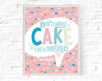 """Printable A Party Without Cake Is Just A Meeting Print - Julia Childs Quote - Colourful Wall Art - Home Decor - 8""""x10"""" and A4 Download."""