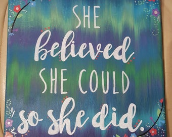 She Believed She Could, So She Did -hand painted and hand lettered on a gradient background with flower accents