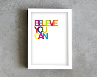 Believe you can, art print, inspirational quote, colorful print, rainbow poster, multicolor art