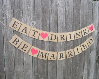 Rustic eat drink & be married banner, wedding banners, reception decorations, rustic wedding banner, eat drink and be married