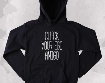 Sarcastic Sweatshirt Check Your Ego Amigo Clothing Tumblr Hoodie