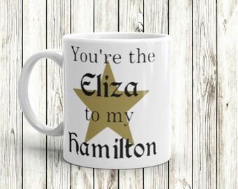 You're the Eliza to my Hamilton - Hamilton Inspired white 11oz mug