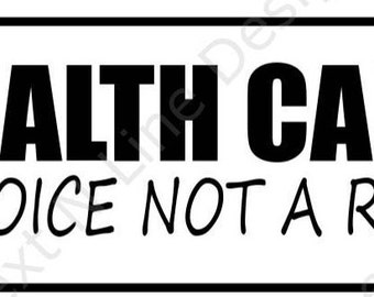 Health Care, Health, Choice, Not A Right, Conservative, Window Sticker, Car Decal, Vehicle Decal, Car Window Decal, Home Decor, Vinyl Decal