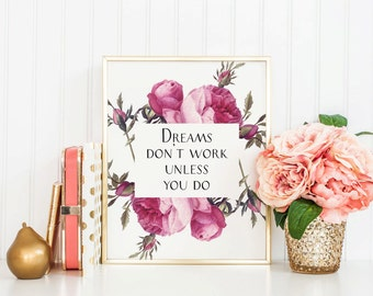 Dreams Don't Work Unless You Do - Instant Download - 8x10 - 11x14 - Printable art - Typography - Vintage Roses  - Inspirational - Home Decor