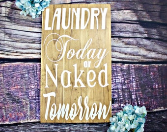 Laundry Today or Naked Tomorrow. Laundry Room Decor. Laundry Decor. Laundry Sign. Laundry Room Art. Laundry Wall Sign. Housewarming Gift.