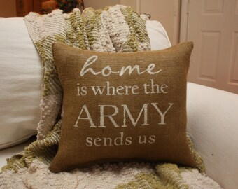 Burlap Pillow - Home is Where The Army Sends Us