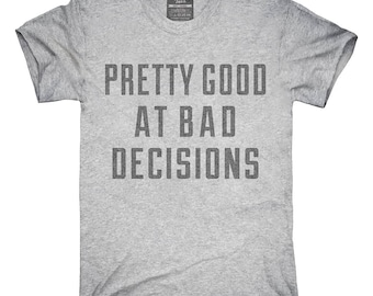 Pretty Good at Bad Decisions T-Shirt, Hoodie, Tank Top, Gifts