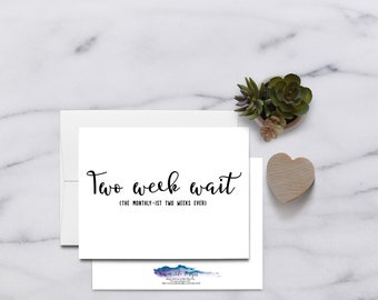 Two week Wait The Monthly-ist two weeks ever  IVF Card, IUI Card, Pregnancy Card