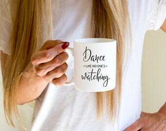 Coffee Mug | Dance like no one's watching | Inspirational Coffee Mug | Love Coffee