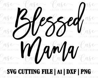 Blessed Mama SVG Cutting File, Ai, Dxf and PNG   Instant Download   Cricut and Silhouette   Mom   Mom Life   Blessed   Mama   Mother