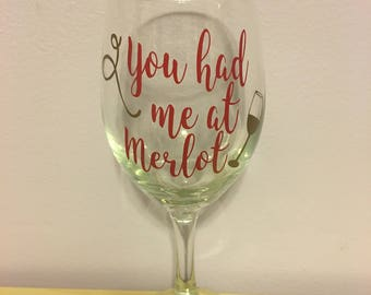 10 ounce Wine Glass with quote  ( You had me at Merlot )