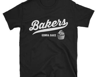 Bakers gonna bake - Funny Baking Shirt - Bakers T-Shirt - Baking gift - Pastry Chef Shirt - Gift for Mom who bakes