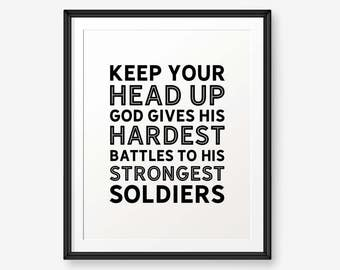 Keep your head up, God gives his hardest battles to his strongest soldiers, Inspirational Print, Motivational Quote Wall Art Printable
