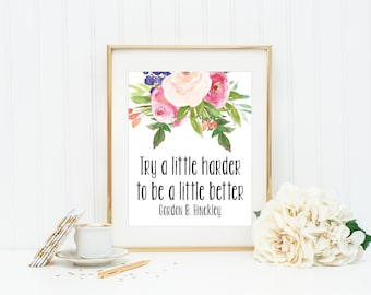 Try A Little Harder To Be A Little Better Print, Lds Quote Print, Gordon B Hinckley Quote, Motivational Quote, Inspirational Quote Prints