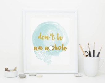 Don't be an a**hole, Print, Digital Download