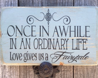 Once in a while in an ordinary life love gives us a Fairytale,FREE SHIPPING,Wedding decor,bridal shower gift,wood sign,Engagement present