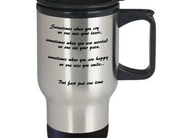 Sometimes, tears, pain, smile…fart travel mug