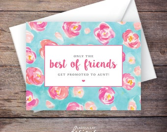 Printable Only the Best of Friends Get Promoted to Aunt Pregnancy Announcement, Flowers, Instant Download Card, Expecting Baby – Kaleigh