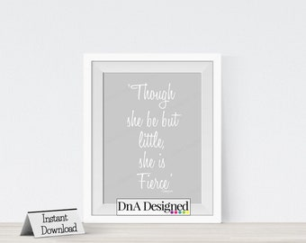 Instant Download - Though She Be But Little She is Fierce DIGITAL Print - Nursery Art - DIGITAL File - Gray & White - Shakespeare - DIY