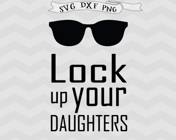 Baby Boy Svg Newborn Svg New Baby Svg Lock Up Your Daughters