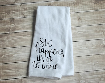 Hand,Tea Towel,Flour sack Sip Happens It's Ok To Wine,Its Always Wine Oclock, Screw It Kitchen Towels Housewarming Teacher gift Wedding Gift