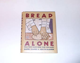 Bread Alone Bold Fresh Loves made from your Own Hands Hardcover Book 1993