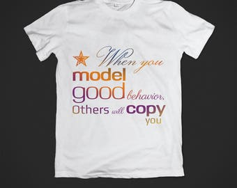 Whene you model good behavior others will copy you  quick download PDF print hang everywhere home, office, classroom, poster, shirt, cards.