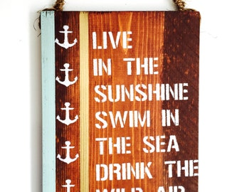 live in the sunshine swim in the sea drink the wild air / Emerson / Anchor decor / beach sign