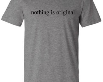 Nothing is Original T-shirt
