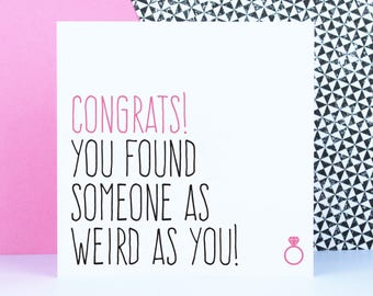 Funny engagement card, Best friend wedding card, wedding congratulations card, Congrats you found someone as weird as you