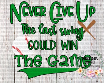Never Give Up The Last Swing Could Win The Game SVG*PNG Digital Download