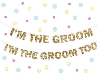 Gay Wedding Banner |  glitter banner | Gay marriage banner | Wedding Banner | I'm the Groom