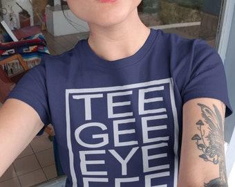 Tee Gee Eye Eff | Unisex Short Sleeve T- Shirt | Trendy | Cool Mom | Cute Woman's T-shirt | 15 Colors | Best Seller | Trending | Friyay| Tee