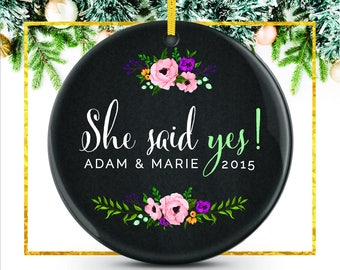 She Said Yes, Engagement Ornament, Newly Engaged Gift, Christmas Engagement, Personalize Ornament Gift, Engagement Gift Idea // C-P65-OR ZZ2