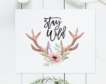 Stay wild printable, Antlers printable art, Boho wall decor, Girl nursery, adventure wall art print, tribal quote art, explore decor